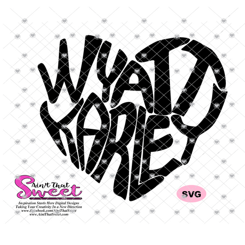 Wyatt Karley - Custom Design In A Heart Shape - SVG - Silhouette, Cricut, Scan N Cut