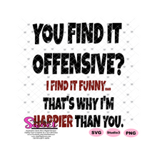 You Find It Offensive? I Find It Funny. That's Why I'm Happier Than You - Transparent PNG, SVG  - Silhouette, Cricut, Scan N Cut