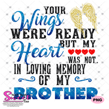 Your Wings Were Ready But My Heart Was Not In Loving Memory Of My Brother - Transparent PNG, SVG - Silhouette, Cricut, Scan N Cut