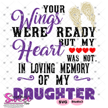 Your Wings Were Ready But My Heart Was Not In Loving Memory Of My Daughter - Transparent PNG, SVG - Silhouette, Cricut, Scan N Cut