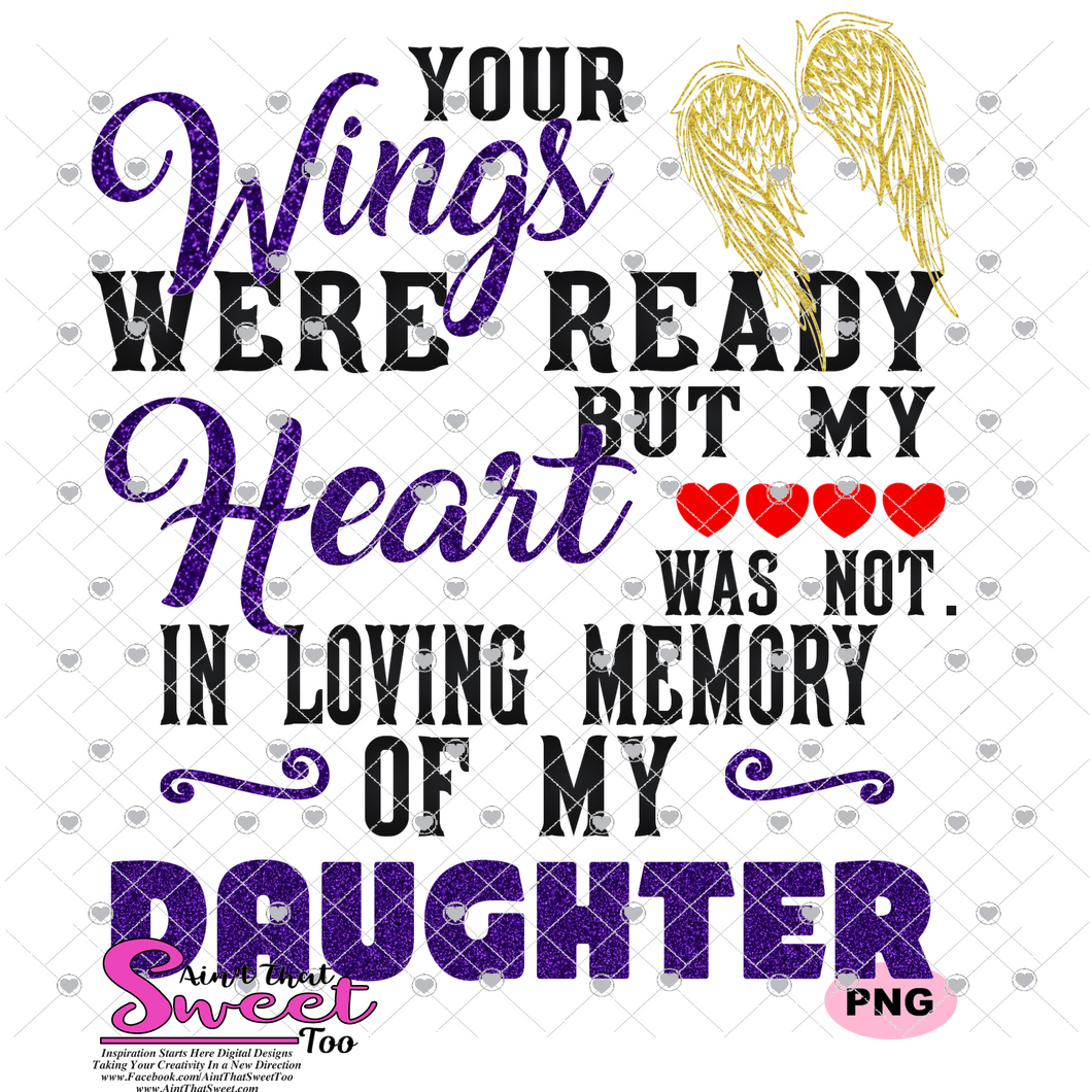 Your Wings Were Ready But My Heart Was Not In Loving Memory Of My Daughter - Transparent PNG, SVG