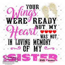 Your Wings Were Ready But My Heart Was Not In Loving Memory Of My Sister - Transparent PNG, SVG - Silhouette, Cricut, Scan N Cut