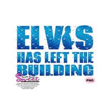 Elvis Has Left The Building - Transparent SVG-PNG  - Silhouette, Cricut, Scan N Cut