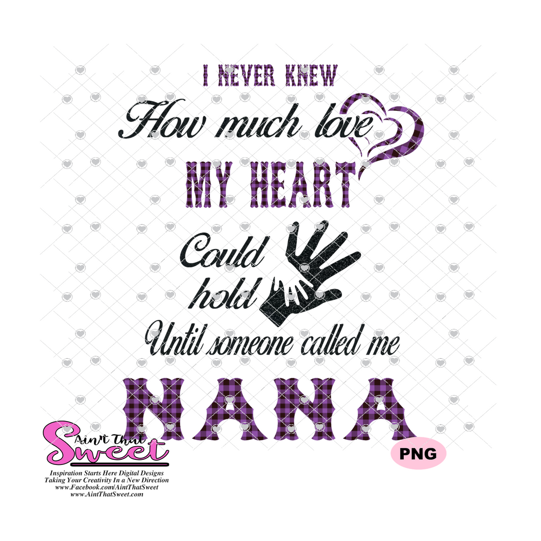 I Never Knew How Much Love My Heart Could Hold Until Someone Called Me Nana - Transparent PNG, SVG  - Silhouette, Cricut, Scan N Cut