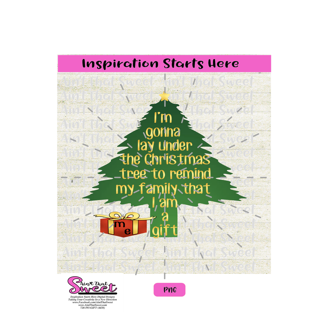 I'm Gonna Lay Under The Christmas Tree To Remind My Family I Am A Gift - Transparent PNG, SVG  - Silhouette, Cricut, Scan N Cut
