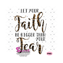 Let Your Faith Be Bigger Than Your Fear - Transparent SVG-PNG  - Silhouette, Cricut, Scan N Cut