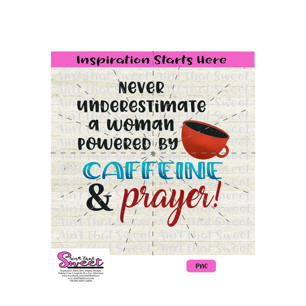 Never Underestimate A Woman Powered By Caffeine & Prayer - Transparent PNG, SVG  - Silhouette, Cricut, Scan N Cut