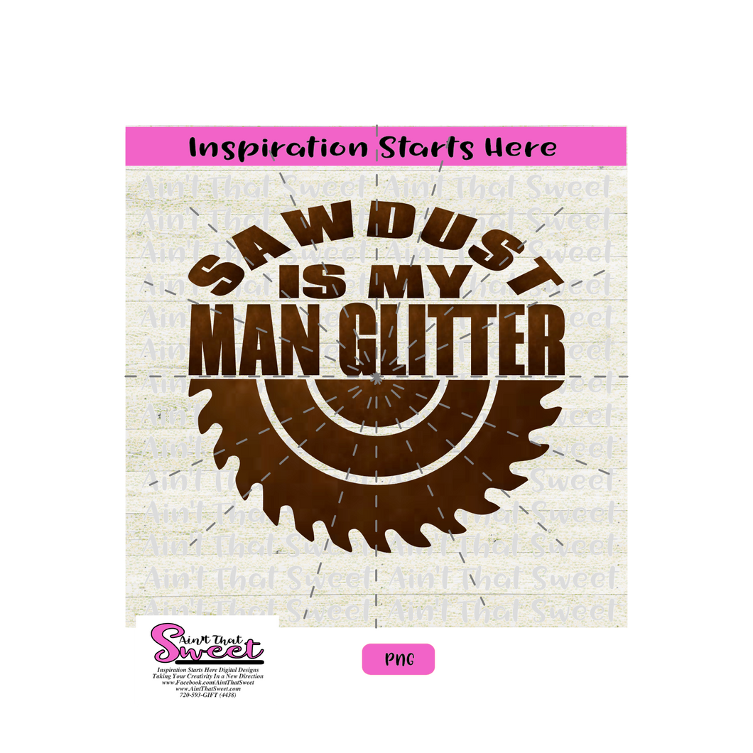 Sawdust Is My Man Glitter, Circular Saw Blade- Transparent PNG, SVG  - Silhouette, Cricut, Scan N Cut