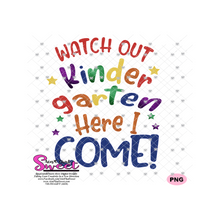 Watch Out Kindergarten Here I Come - Transparent SVG-PNG  - Silhouette, Cricut, Scan N Cut