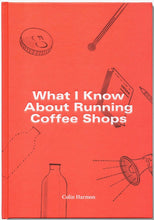 Charger l'image dans la galerie, What I Know About Running Coffee Shops