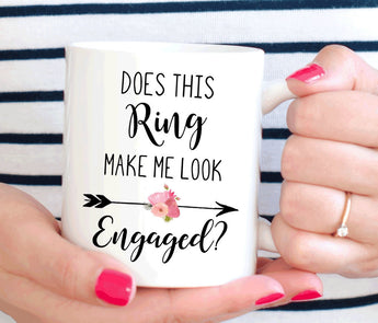 Does This Ring Make Me Look Engaged mug, engagement gift for her (M155)