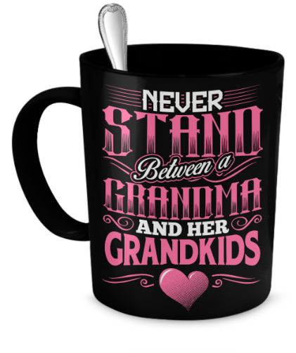 NEVER STAND BETWEEN A GRANDMA AND HER GRANDKIDS - CoolstuffCenter