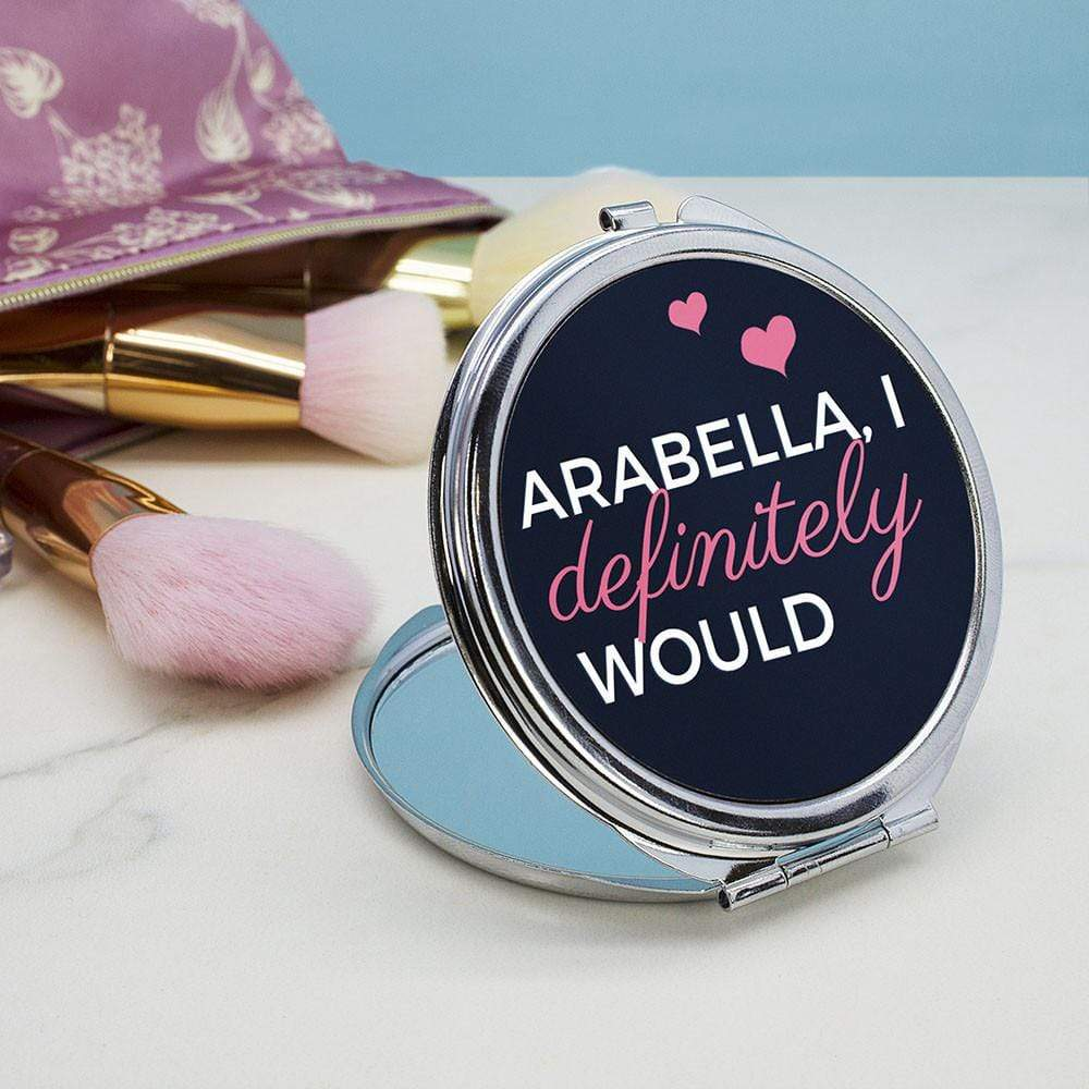 I Definitely Would... Cheeky Personalised Round Compact Mirror, Makeup Tools by Glamorous Gifts