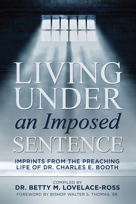 Living Under an Imposed Sentence: Imprints from the Preaching Life of Dr. Charles E. Booth