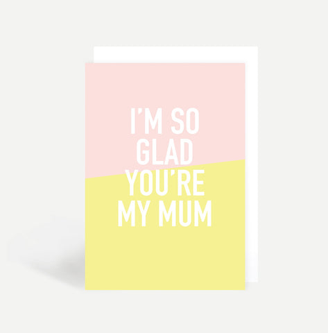 I'm So Glad You're My Mum Card