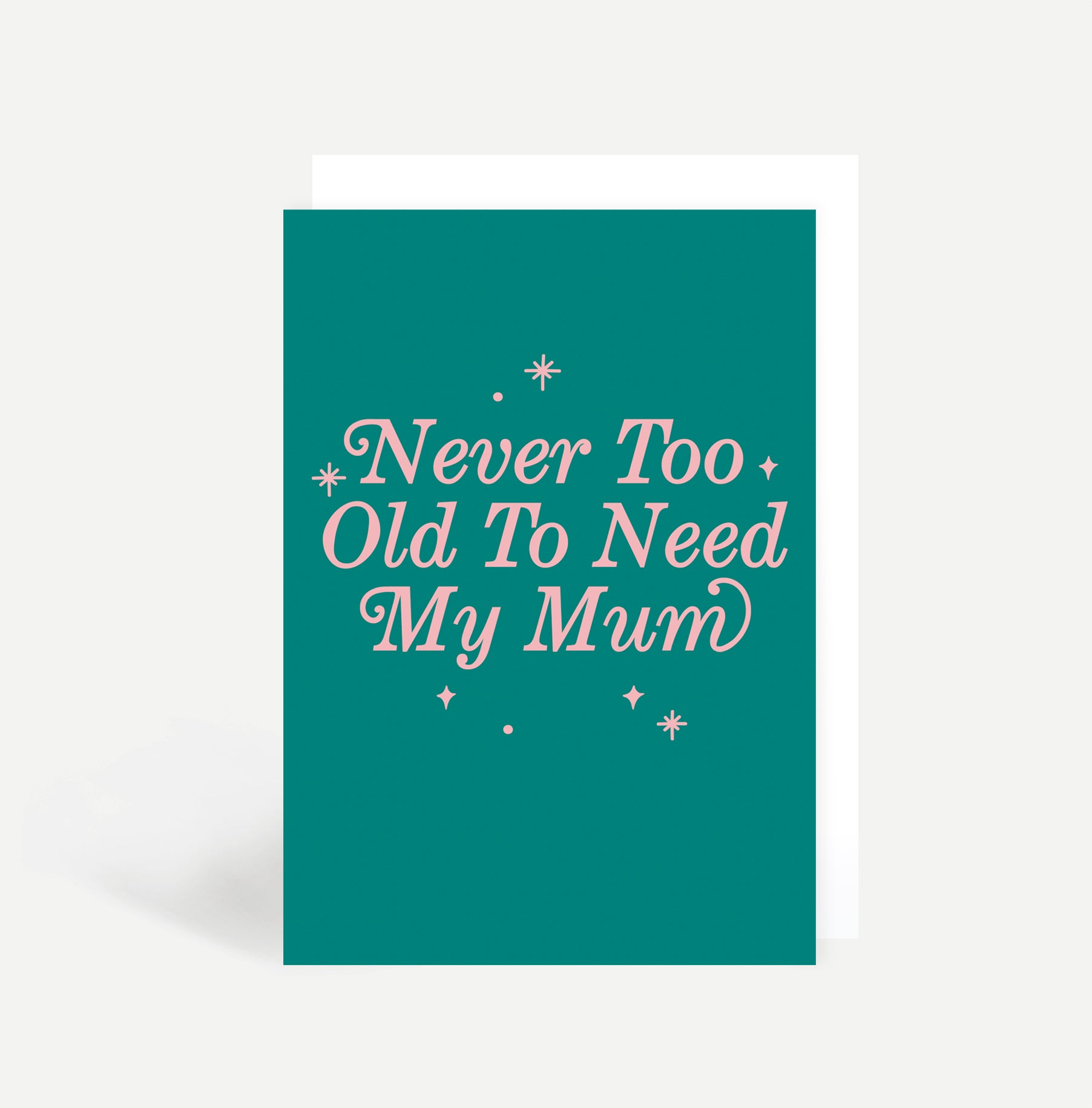 Never Too Old To Need My Mum Card