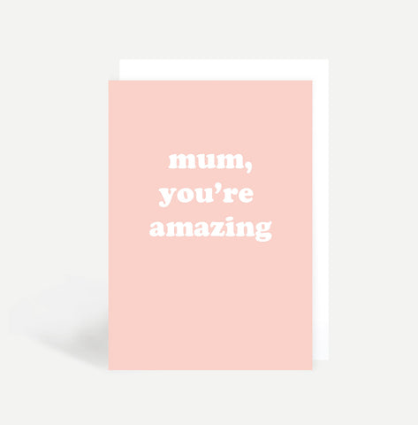 Mum, You're Amazing Card