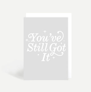 You've Still Got It Card