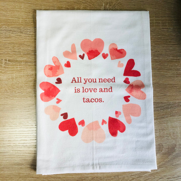 All You Need is Love and Tacos Gourmet Flour Sack Tea Towel