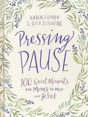 Pressing Pause: 100 Quiet Moments for Moms to Meet with Jesus, Cover