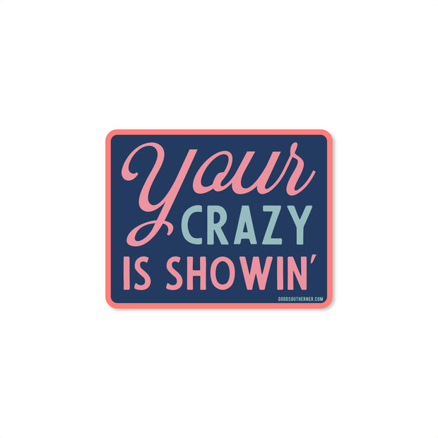 Your Crazy Is Showin' Sticker