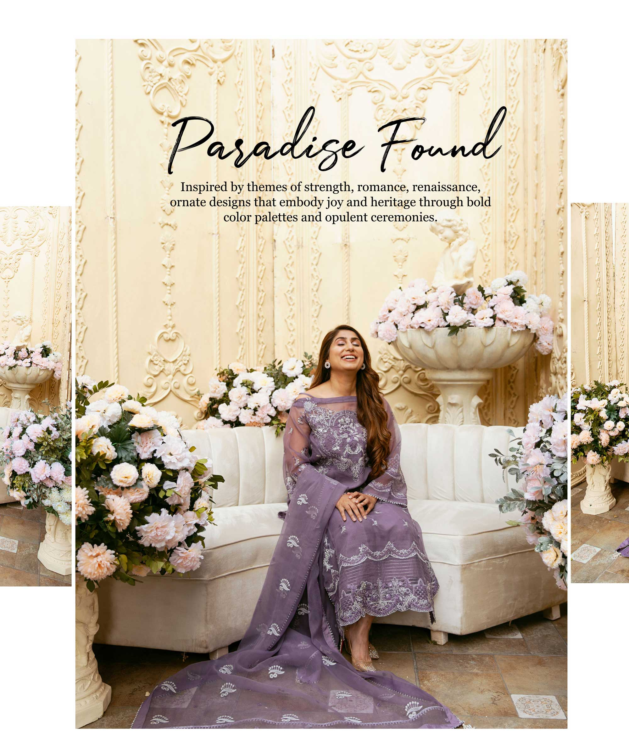 Paradise Found,Inspired by themes of strength, romance, renaissance, ornate designs that embody joy and heritage through bold color palettes and opulent ceremonies.