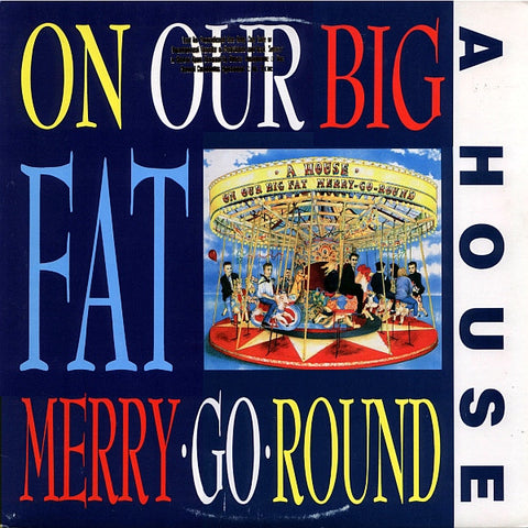 A House - On Our Big Fat Merry-Go-Round