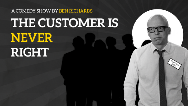 "11/8 Ben Richards: ""The Customer is NEVER Right"""