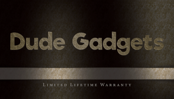 Dude Gadgets LIFETIME Warranty