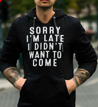 Sorry Im Late I Didn't Want To Come Home Black Hoodie