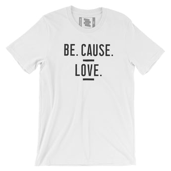 Be. Cause. Love. Tee