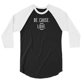 Be. Cause. Love. 3/4 Sleeve