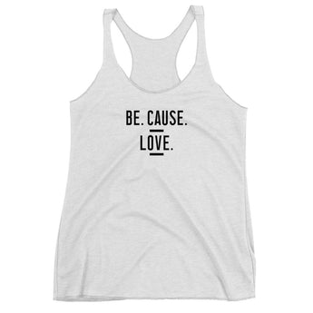 Be. Cause. Love. Women's Tank