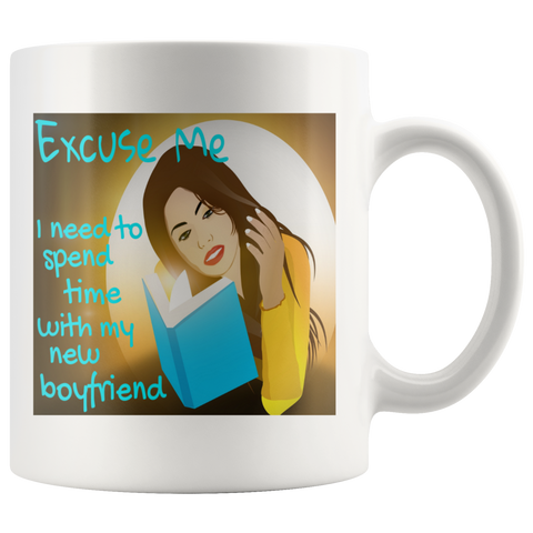 Excuse Me I Need To Spend Time With My New Boyfriend White Mug - Muggalicious