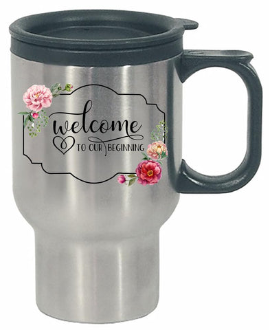 Welcome to Our Beginning - Stainless Steel Travel Mug
