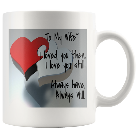 To My Husband/Wife - I Loved You Then, I Love You Still - Two Hearts