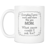 Everyday I Grow More Like You MOM - White Mug - Muggalicious