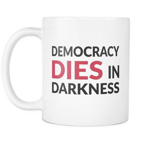 Democracy Dies in Darkness - White Mug - Muggalicious