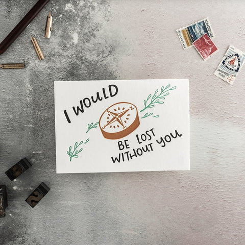 "Hunter Paper Co I Would Be Lost Without You Letterpress Greeting Card This beautiful card with the words ""I Would Be Lost Without You"" is perfect to let someone special know how much they mean to you.  Card is printed on a letter press, Compass illustration, Loved one greeting card,"