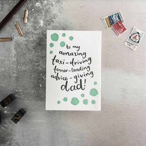 "Hunter Paper Co To My Amazing, Taxi Driving, Tenner Lending, Advise Giving Dad Letterpress Greeting Card This beautiful card with the words ""To My Amazing, Taxi Driving, Tenner Lending, Advise Giving Dad"" is perfect let your Dad know just how important he is to you, Dad's Birthday Card, Father's Day Card"