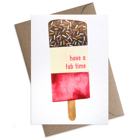 "Paper Parade Have a Fab Time Greeting Card This card has a beautiful illustration of a fab ice lolly with the words ""Have a Fab Time"" is perfect for wishing a loved one a fab time on their birthday.   Card is blank and is supplied with a brown envelope. Luxury greeting cards"
