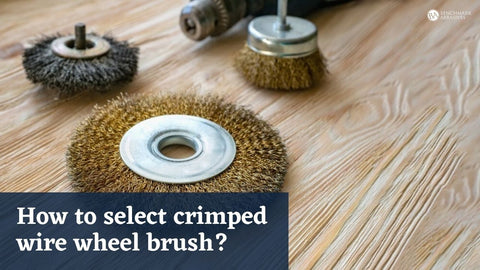 How to select crimped wire wheel brush
