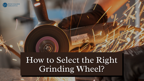 How to Select the Right Grinding Wheel