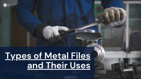 Types of Metal Files and Their Uses