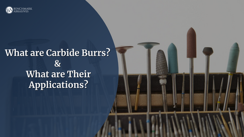 What are Carbide Burrs and What are Their Applications