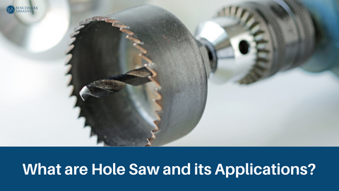 What are Hole Saw and its Applications