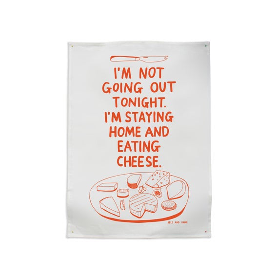I'M NOT GOING OUT TONIGHT. I'M STAYING HOME AND EATING CHEESE