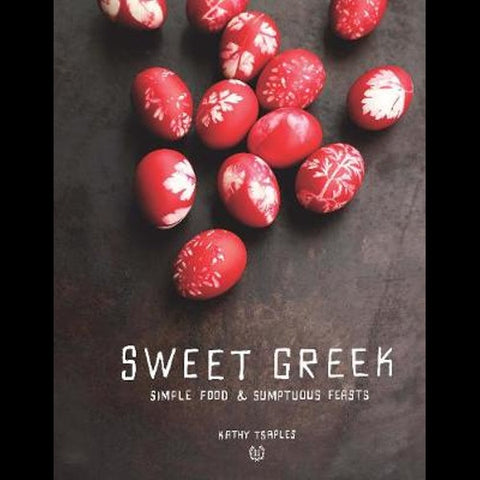 SWEET GREEK: SIMPLE FOOD AND SUMPTUOUS  FEASTS