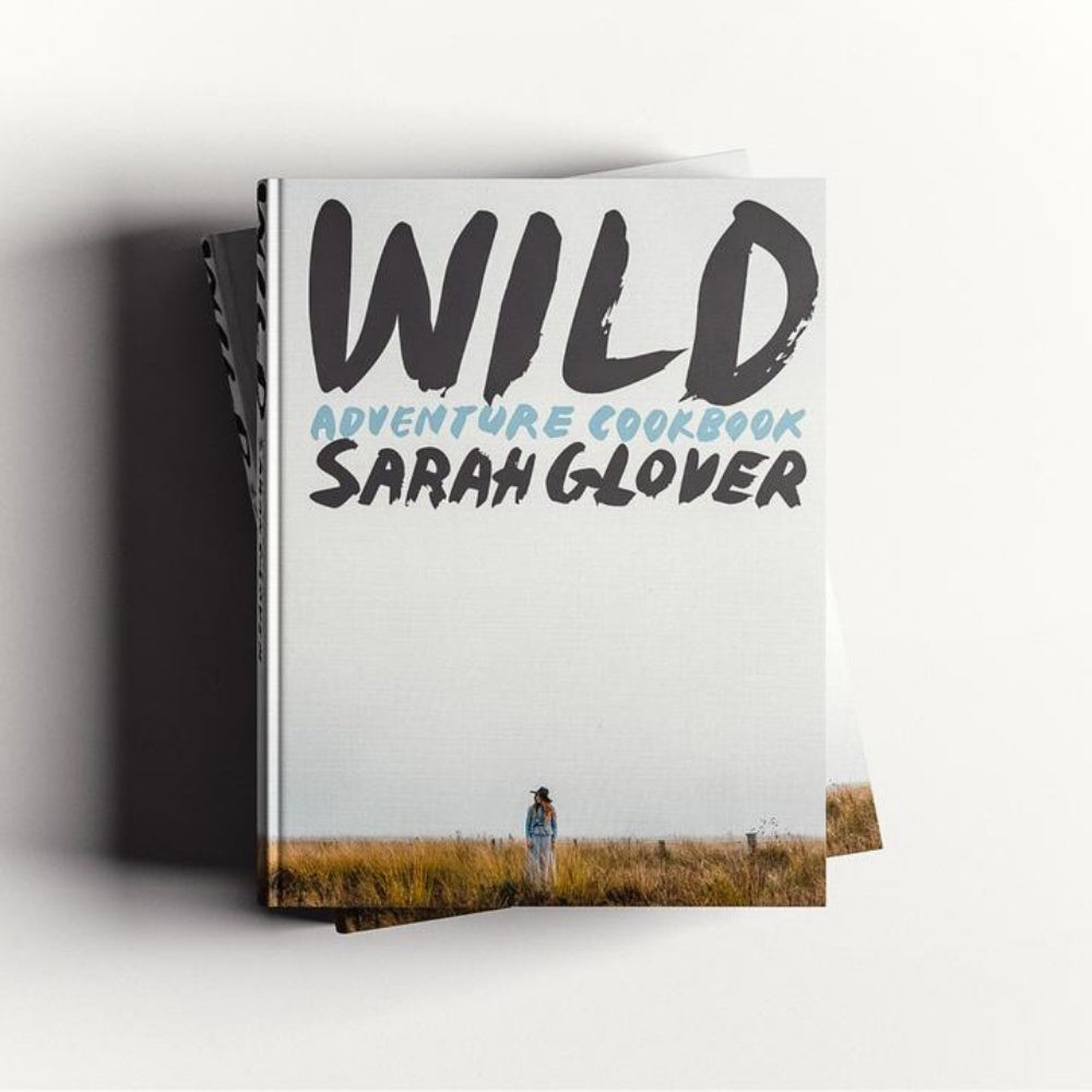 WILD: ADVENTURE   COOKBOOK BY SARAH GLOVER