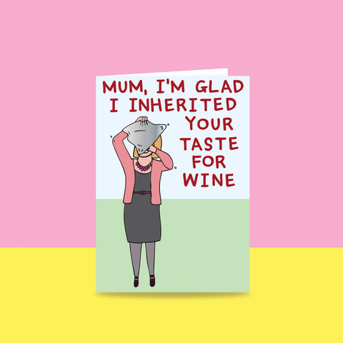MUM, I'M GLAD I INHERITED YOUR TASTE FOR WINE